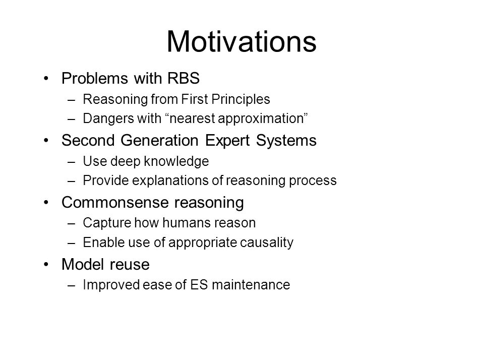 Motivations Problems with RBS –Reasoning from First Principles –Dangers with nearest approximation Second Generation Expert Systems –Use deep knowledg
