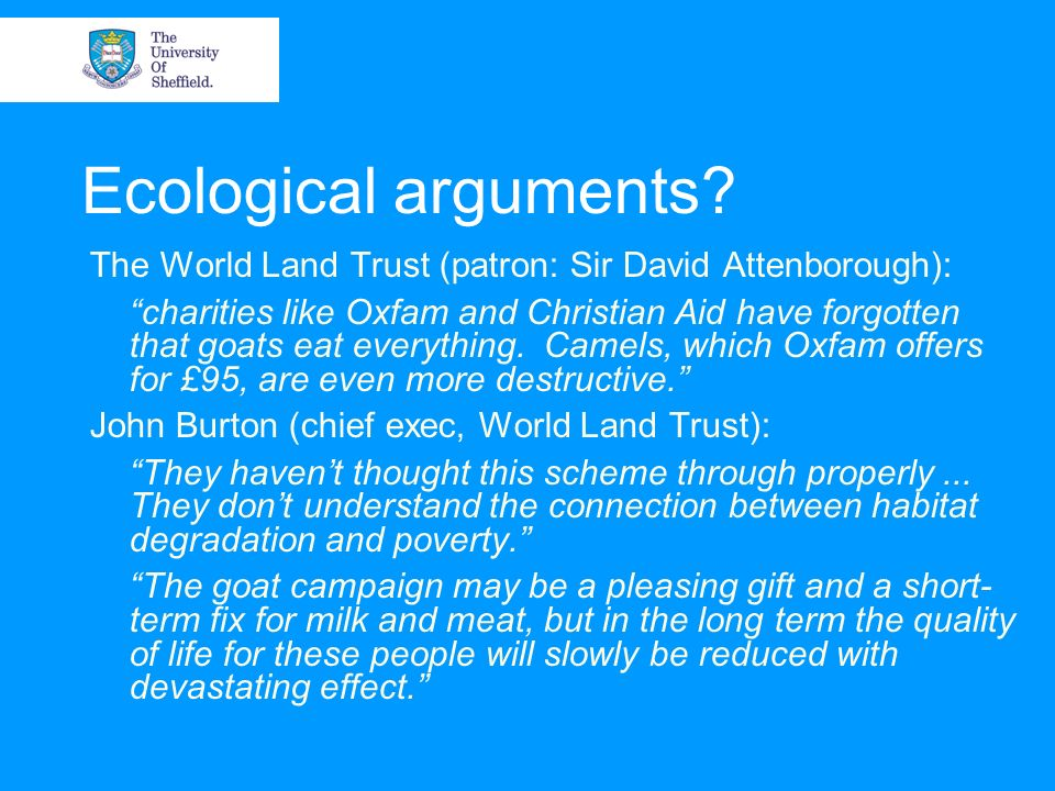 Ecological arguments? The World Land Trust (patron: Sir David Attenborough): charities like Oxfam and Christian Aid have forgotten that goats eat ever