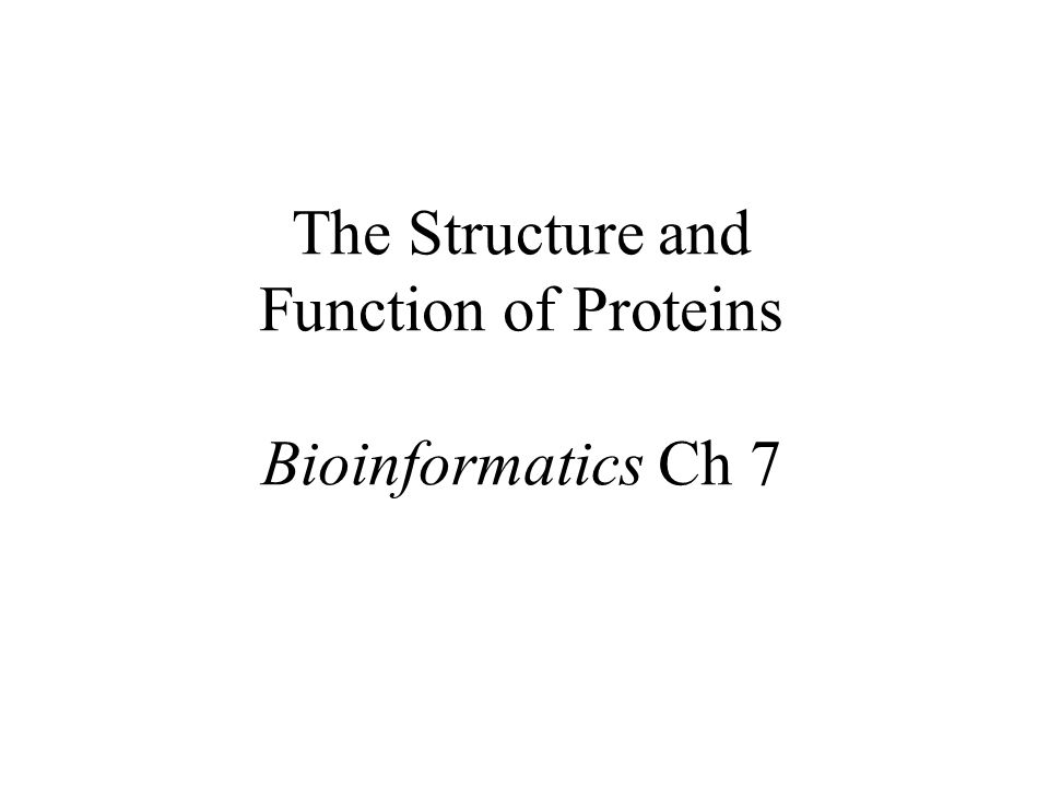 The Structure and Function of Proteins Bioinformatics Ch 7