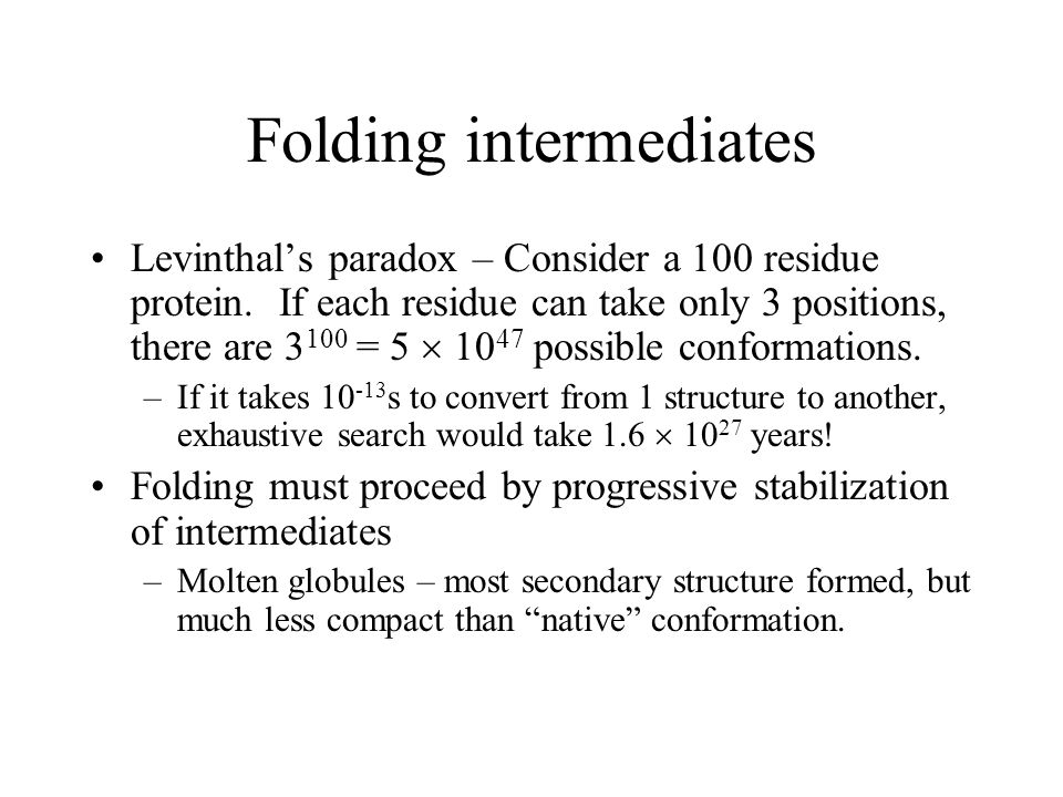Folding intermediates Levinthals paradox – Consider a 100 residue protein.