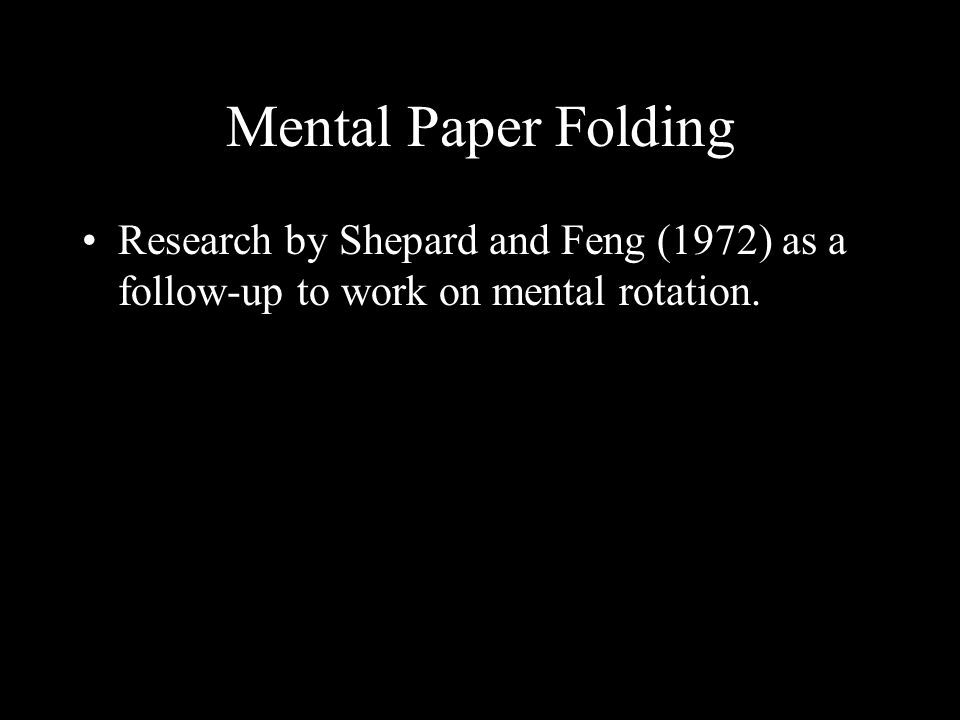 Mental Paper Folding Research by Shepard and Feng (1972) as a follow-up to work on mental rotation.