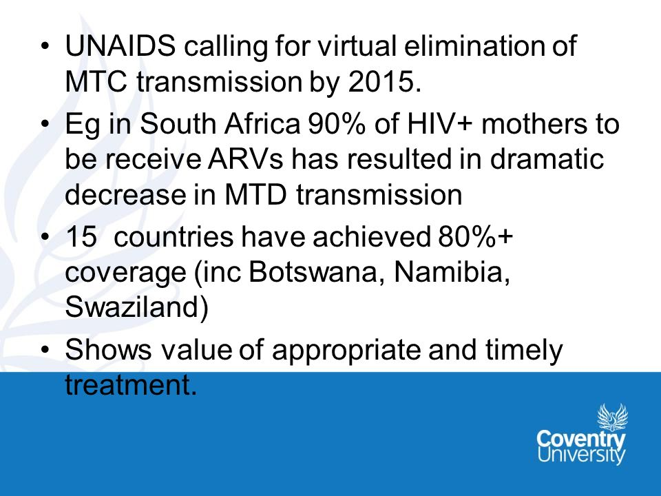 UNAIDS calling for virtual elimination of MTC transmission by 2015.