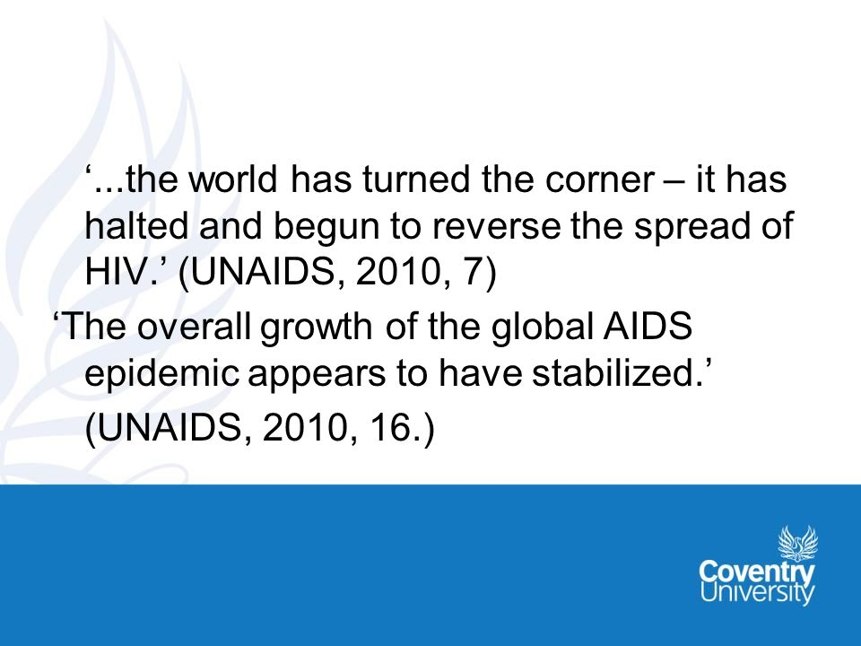 ...the world has turned the corner – it has halted and begun to reverse the spread of HIV.