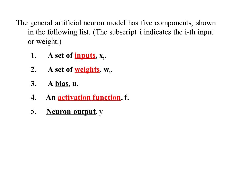 The general artificial neuron model has five components, shown in the following list. (The subscript i indicates the i-th input or weight.) 1. A set o