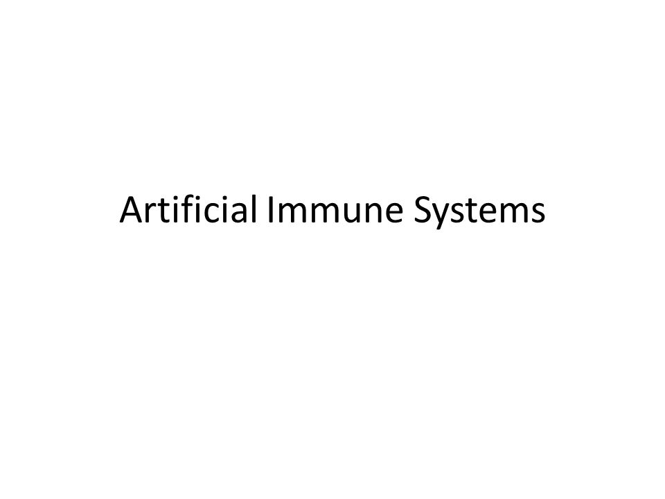CBA - Artificial Immune Systems Multiple layers of the immune system