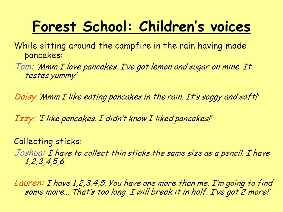 Forest School: Childrens voices While sitting around the campfire in the rain having made pancakes: Tom: Mmm I love pancakes.