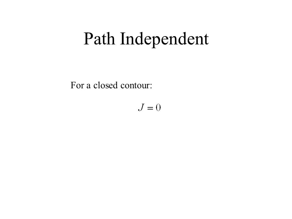 Path Independent For a closed contour: