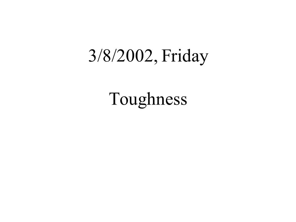 3/8/2002, Friday Toughness