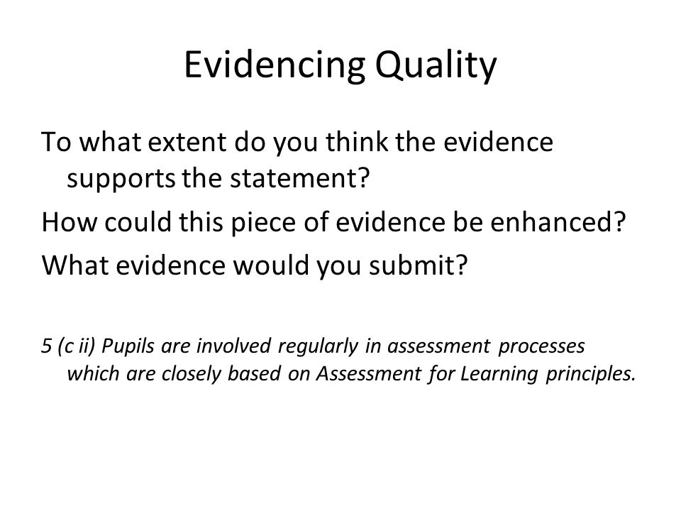 Evidencing Quality To what extent do you think the evidence supports the statement.