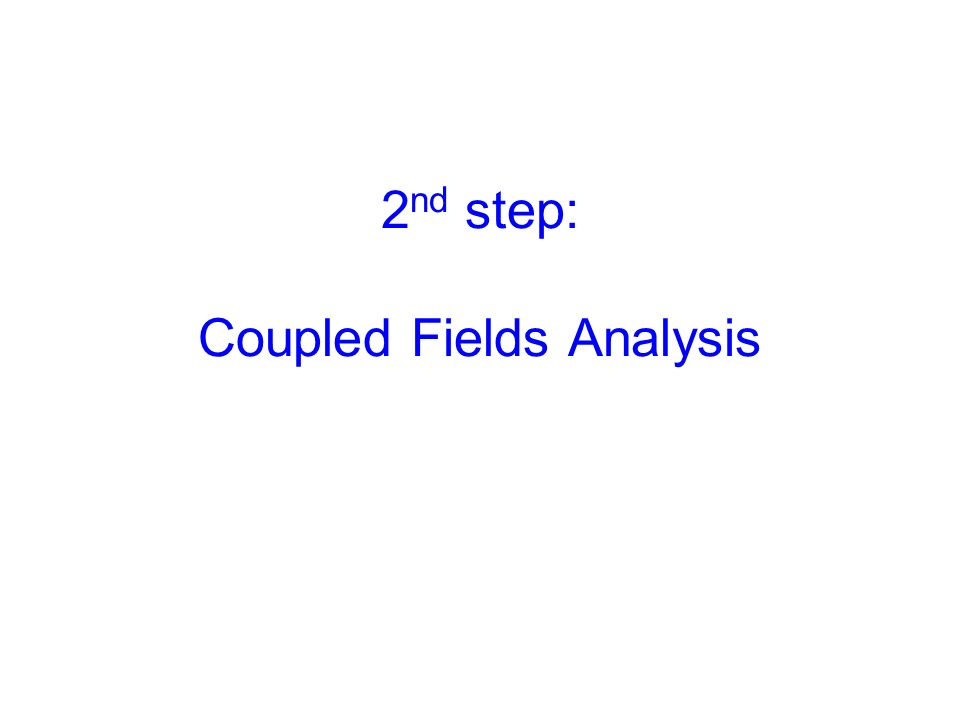 2 nd step: Coupled Fields Analysis