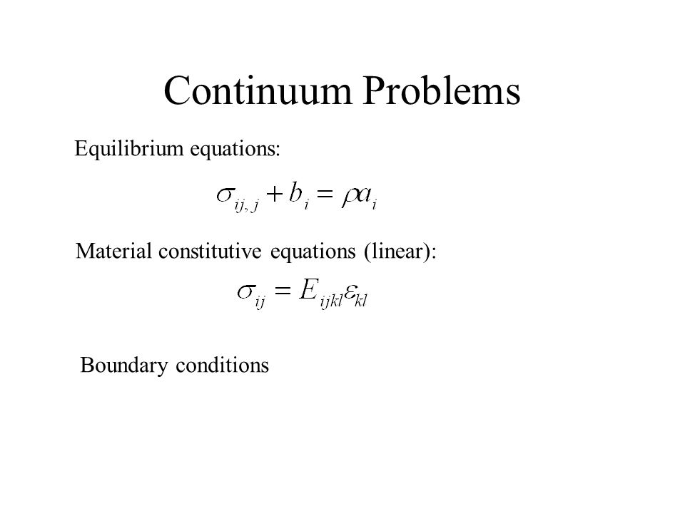 Continuum Problems Equilibrium equations: Material constitutive equations (linear): Boundary conditions