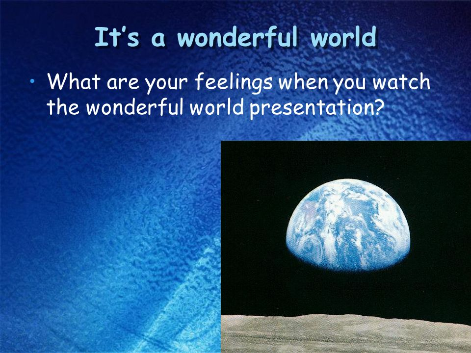 Its a wonderful world What are your feelings when you watch the wonderful world presentation