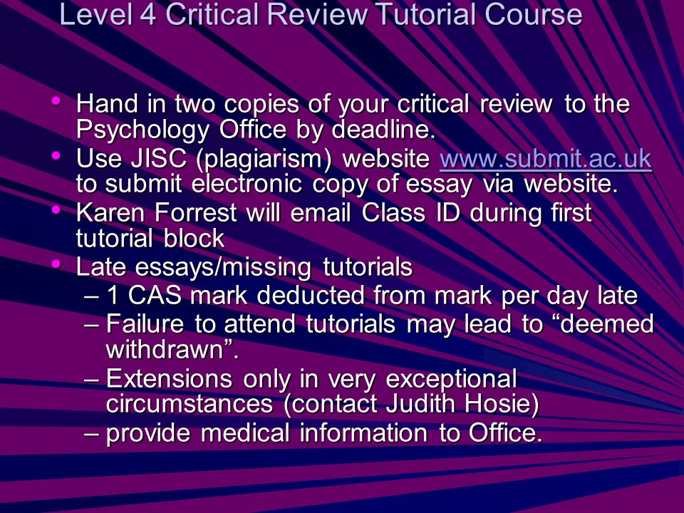 Level 4 Critical Review Tutorial Course Hand in two copies of your critical review to the Psychology Office by deadline.