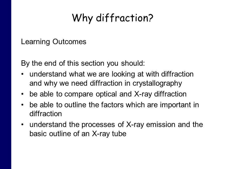 Why diffraction? Learning Outcomes By the end of this section you should: understand what we are looking at with diffraction and why we need diffracti