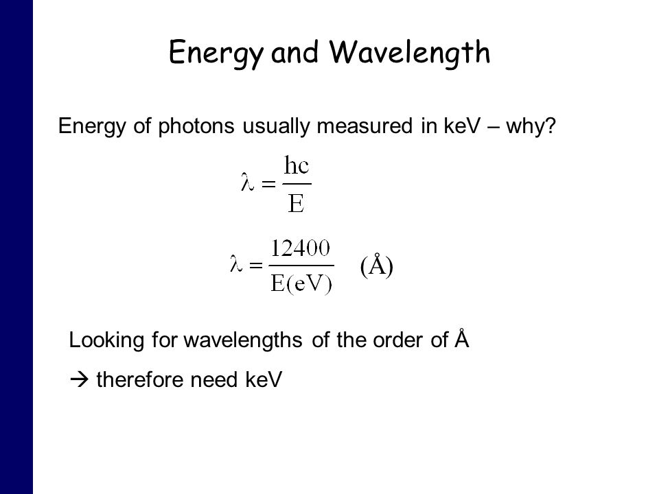 Energy and Wavelength Energy of photons usually measured in keV – why.