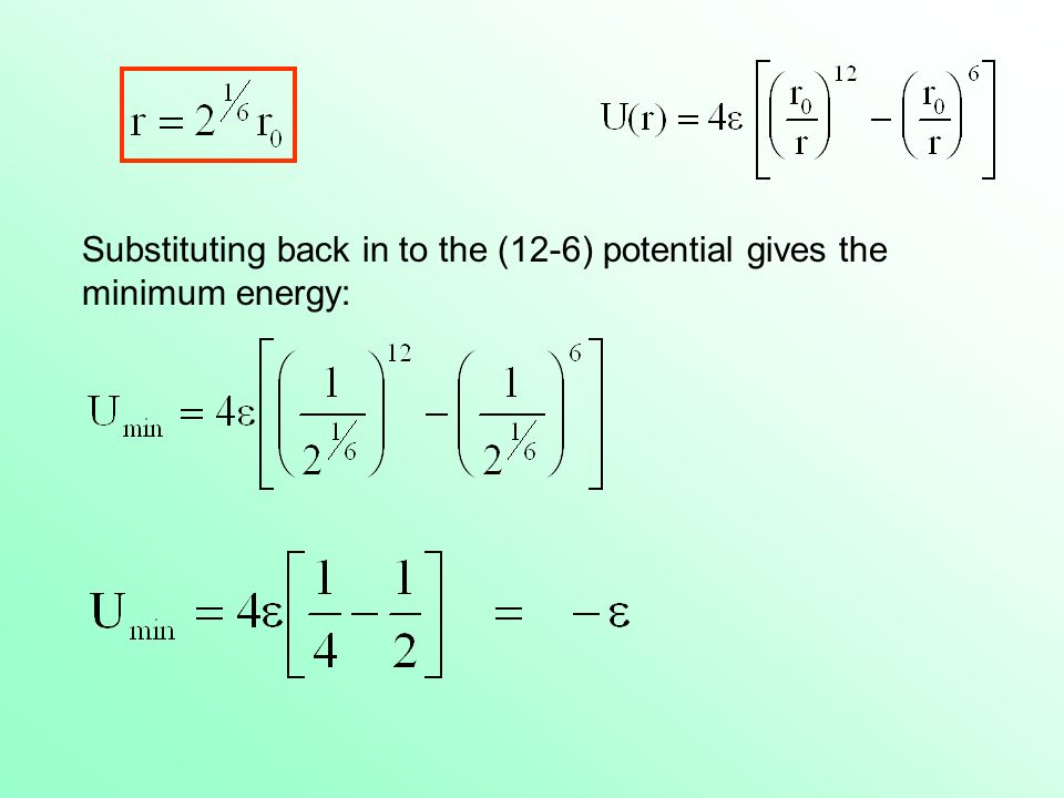 Substituting back in to the (12-6) potential gives the minimum energy: