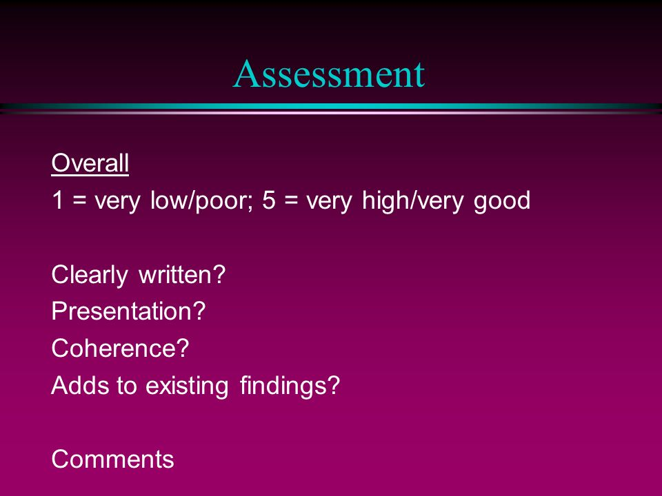 Assessment Overall 1 = very low/poor; 5 = very high/very good Clearly written.