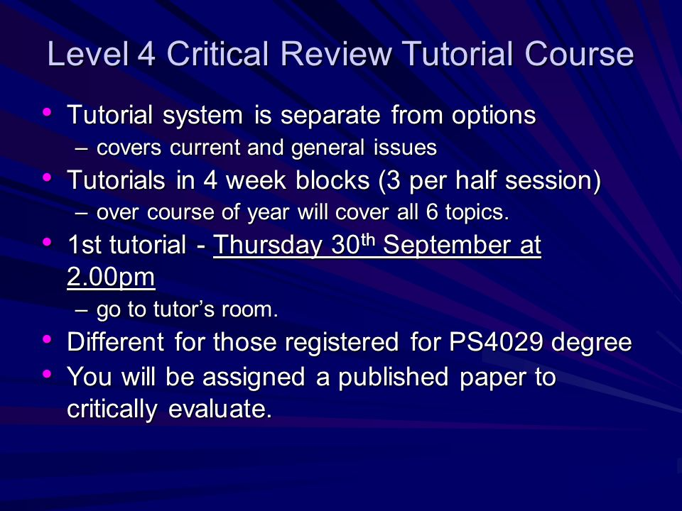 Level 4 Critical Review Tutorial Course Tutorial system is separate from options Tutorial system is separate from options –covers current and general