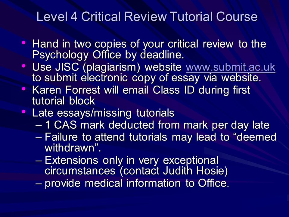 Level 4 Critical Review Tutorial Course Hand in two copies of your critical review to the Psychology Office by deadline. Hand in two copies of your cr