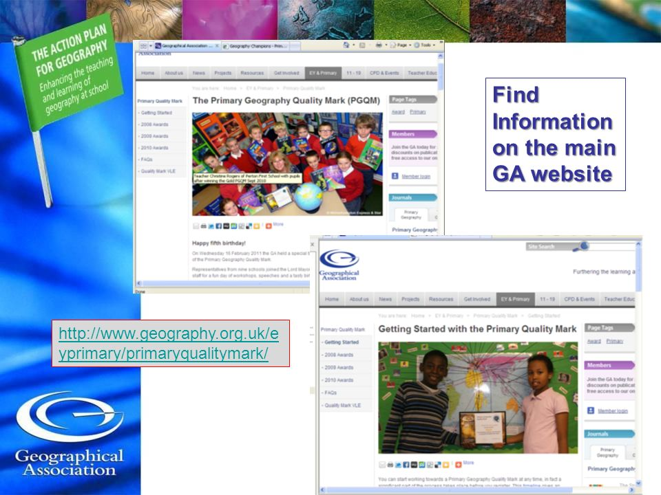 http://www.geography.org.uk/e yprimary/primaryqualitymark/ Find Information on the main GA website