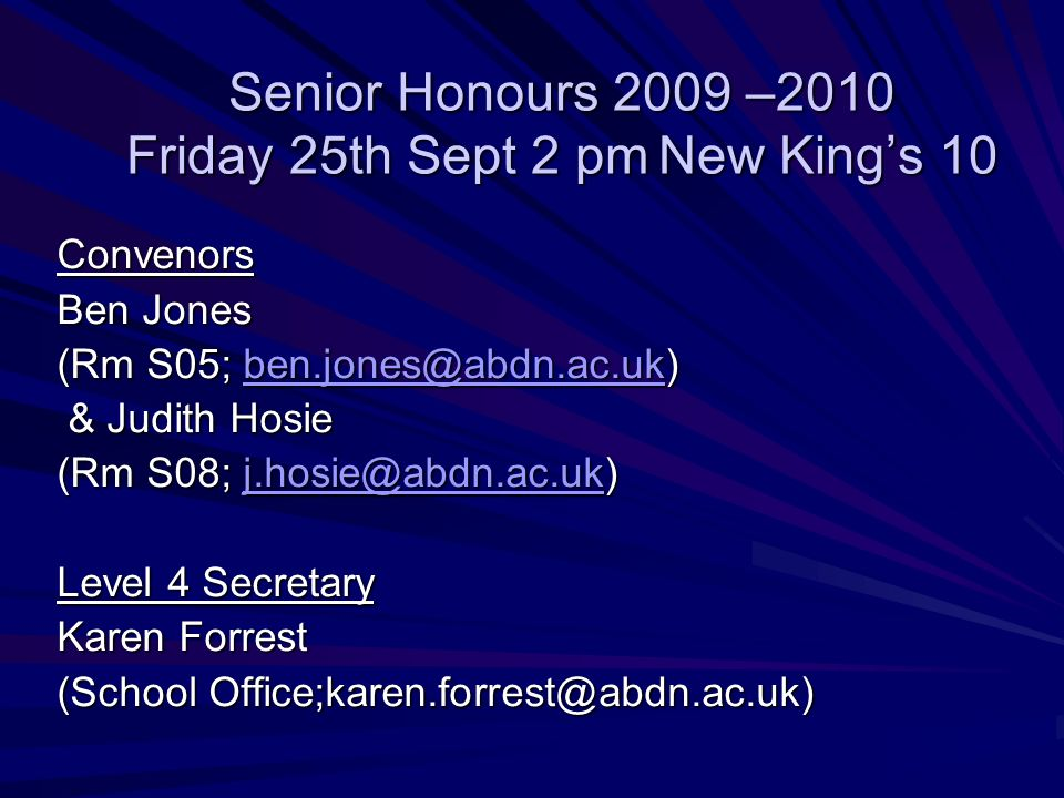 Senior Honours 2009 –2010 Friday 25th Sept 2 pmNew Kings 10 Convenors Ben Jones (Rm S05;  & Judith Hosie & Judith Hosie (Rm S08;  Level 4 Secretary Karen Forrest (School