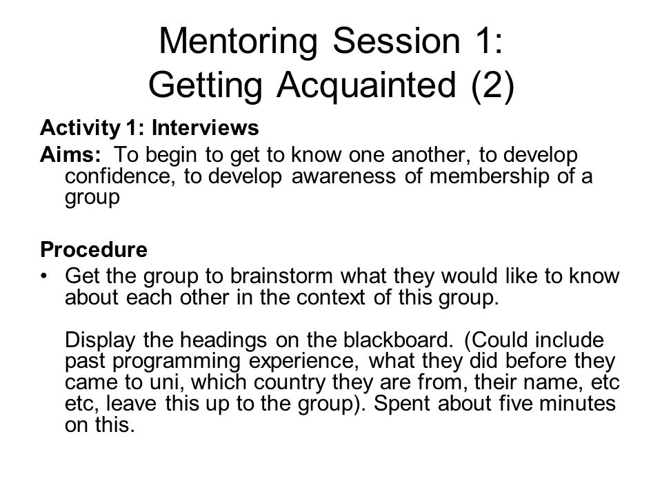 Mentoring Session 1: Getting Acquainted (2) Activity 1: Interviews Aims: To begin to get to know one another, to develop confidence, to develop awaren