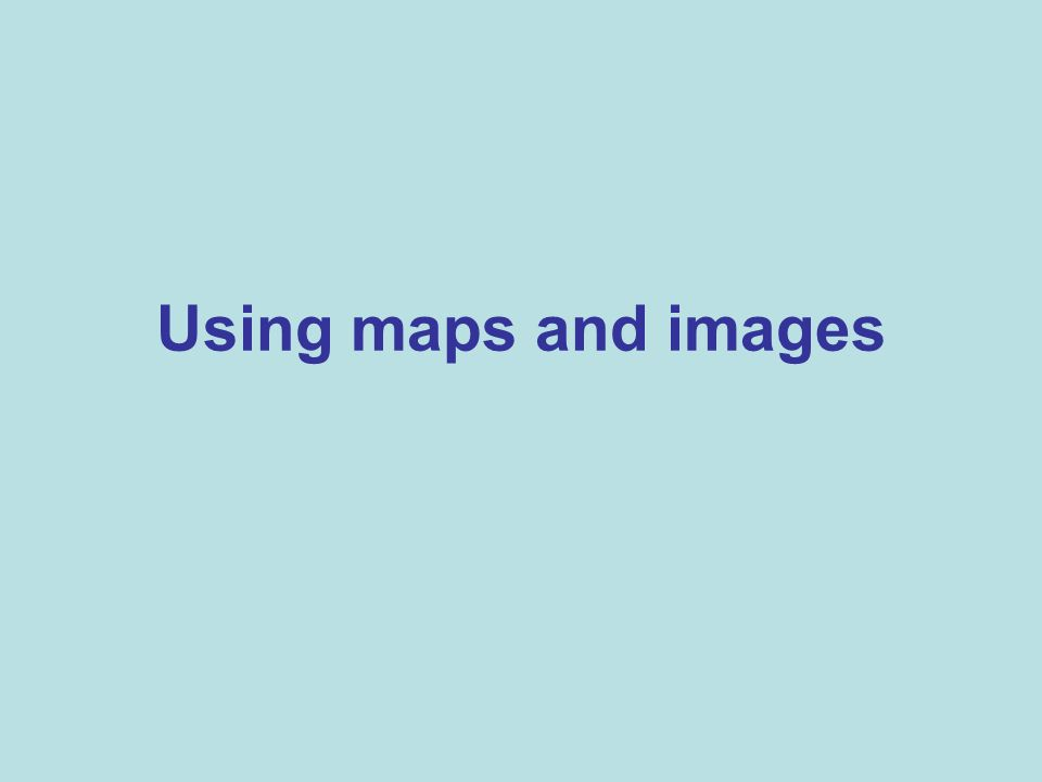 Using maps and images