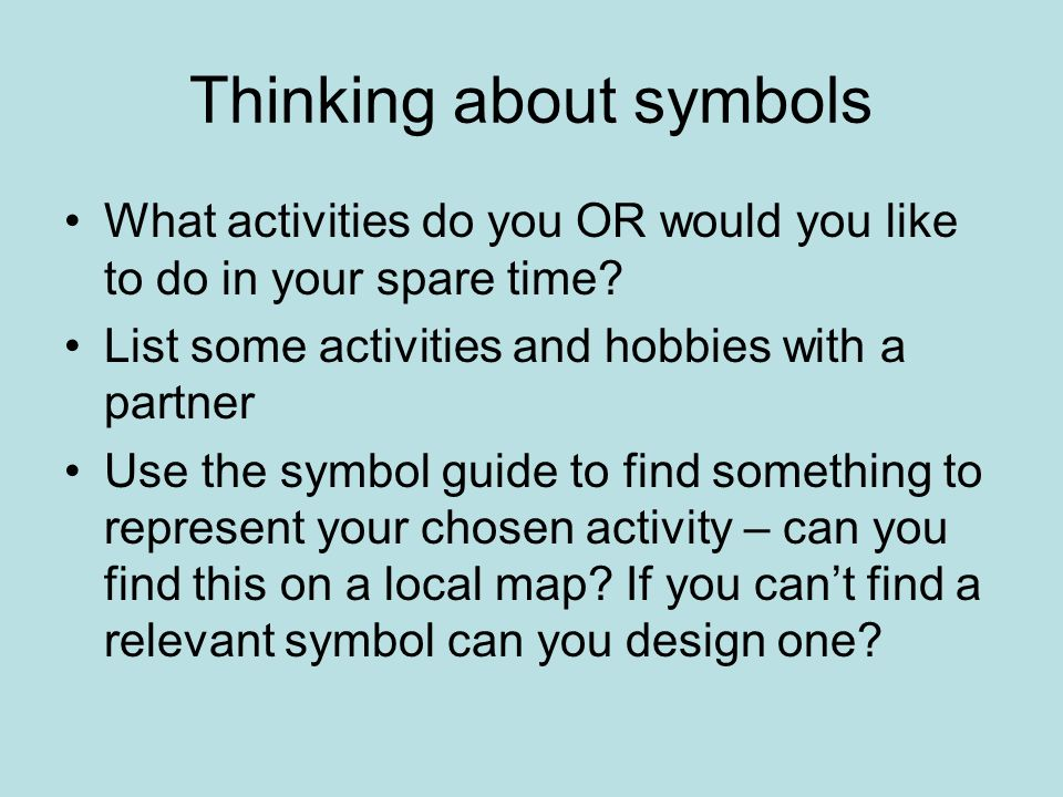 Thinking about symbols What activities do you OR would you like to do in your spare time.