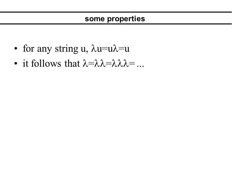 some properties for any string u, u=u =u it follows that = = =...