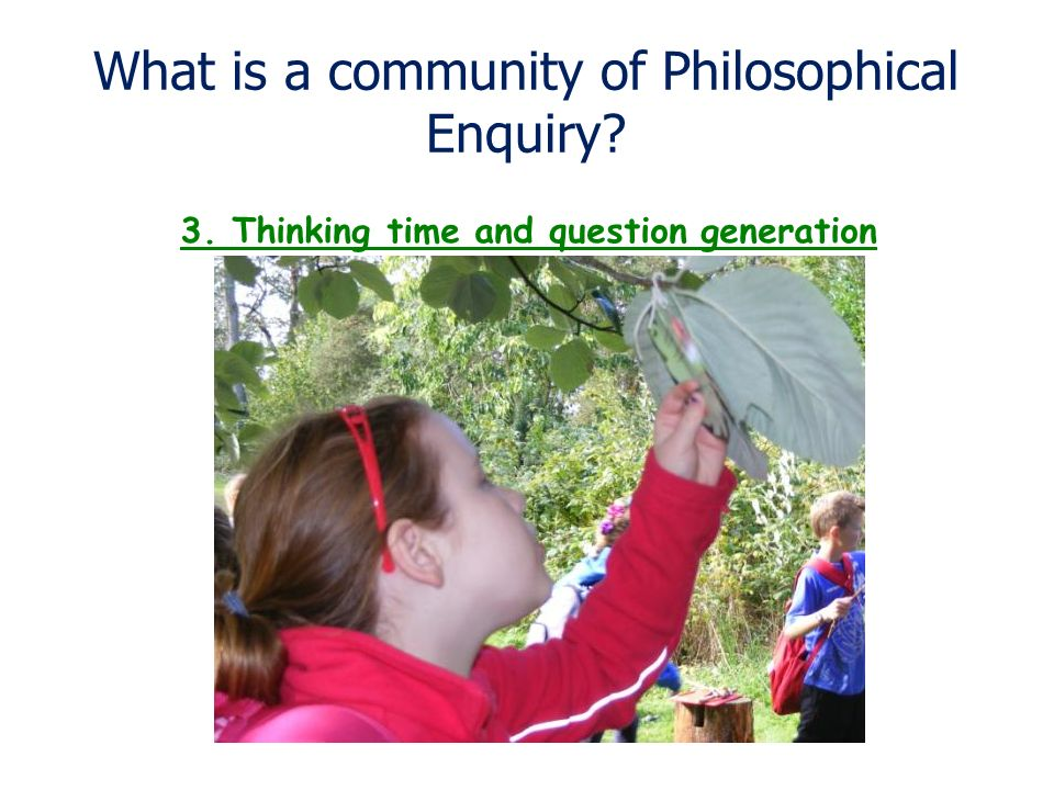 What is a community of Philosophical Enquiry? 3. Thinking time and question generation