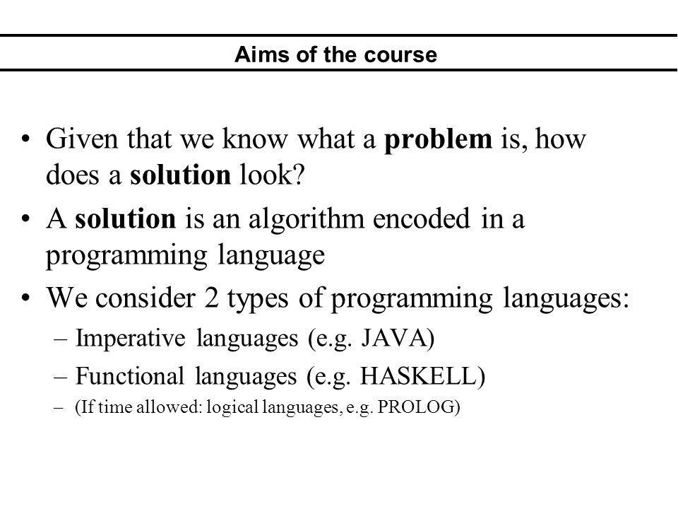 Aims of the course Given that we know what a problem is, how does a solution look.
