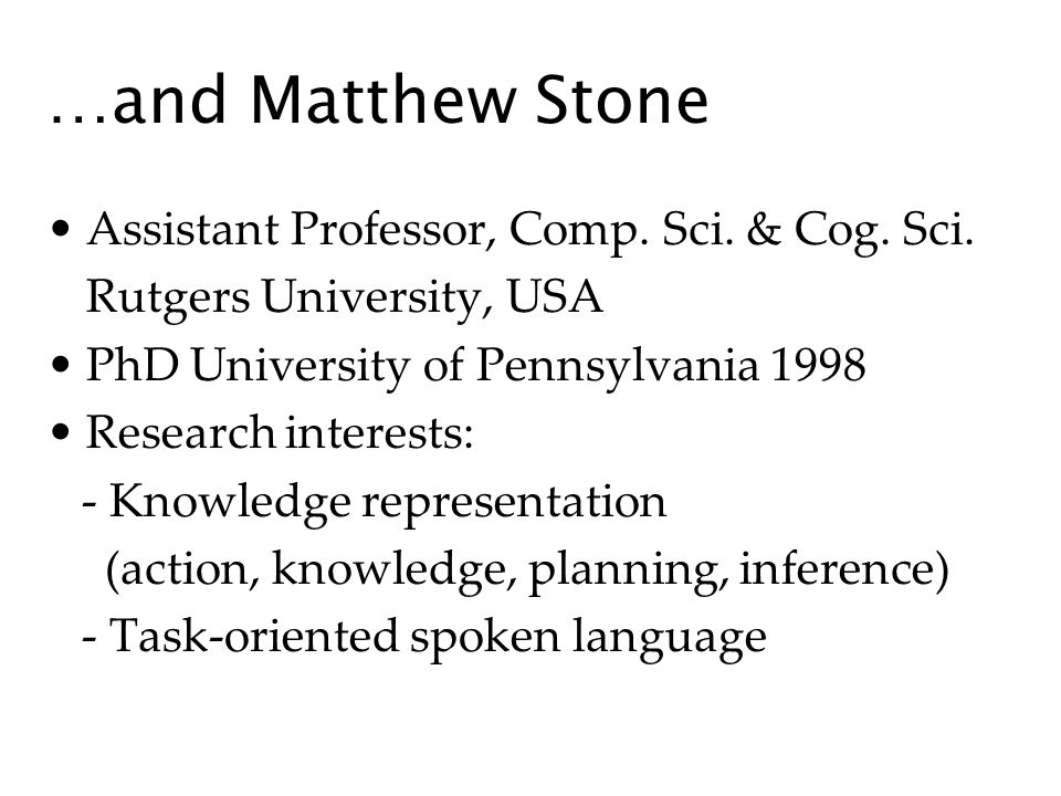…and Matthew Stone Assistant Professor, Comp. Sci.