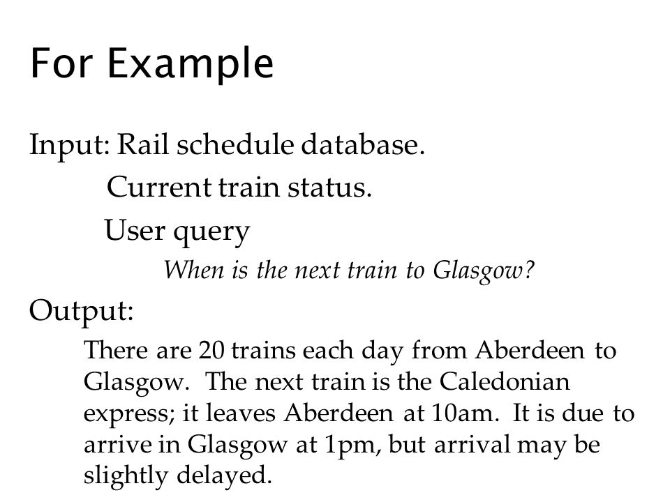 For Example Input: Rail schedule database. Current train status.