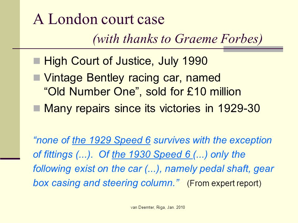 van Deemter, Riga, Jan. 2010 A London court case (with thanks to Graeme Forbes) High Court of Justice, July 1990 Vintage Bentley racing car, named Old