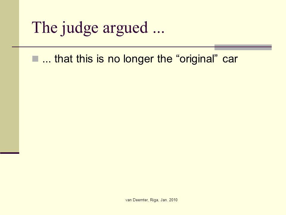 van Deemter, Riga, Jan. 2010 The judge argued...... that this is no longer the original car