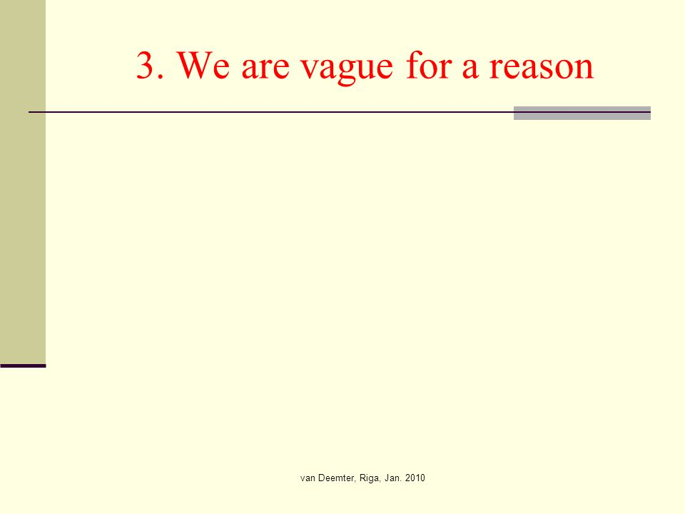 van Deemter, Riga, Jan. 2010 3. We are vague for a reason