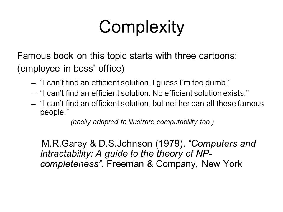 Complexity Famous book on this topic starts with three cartoons: (employee in boss office) –I cant find an efficient solution.