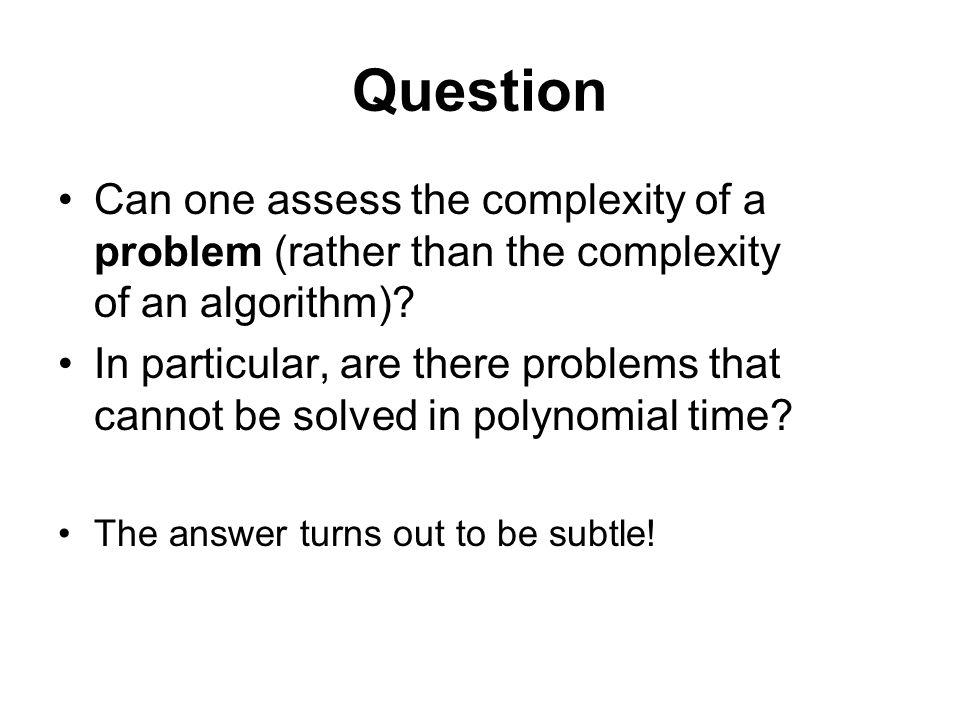 Question Can one assess the complexity of a problem (rather than the complexity of an algorithm).