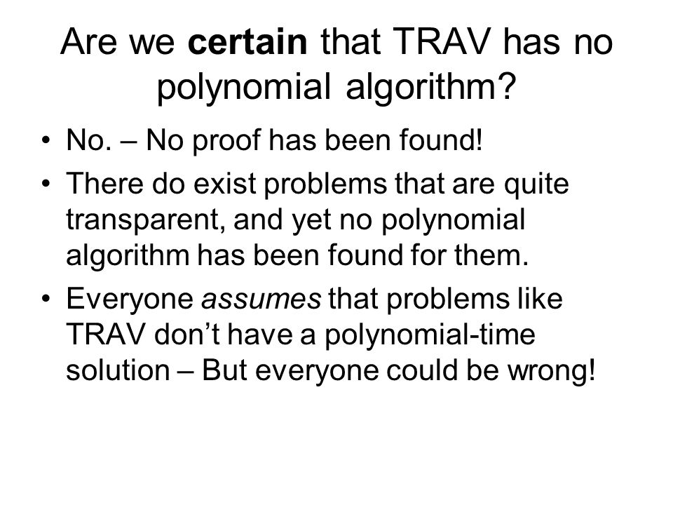 Are we certain that TRAV has no polynomial algorithm.