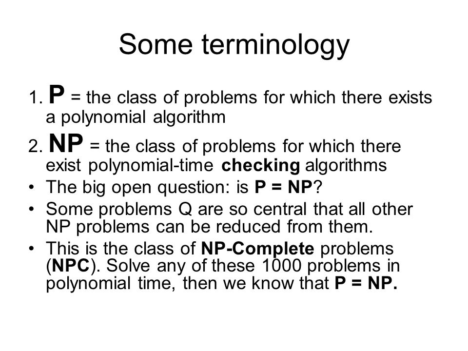 Some terminology 1. P = the class of problems for which there exists a polynomial algorithm 2.