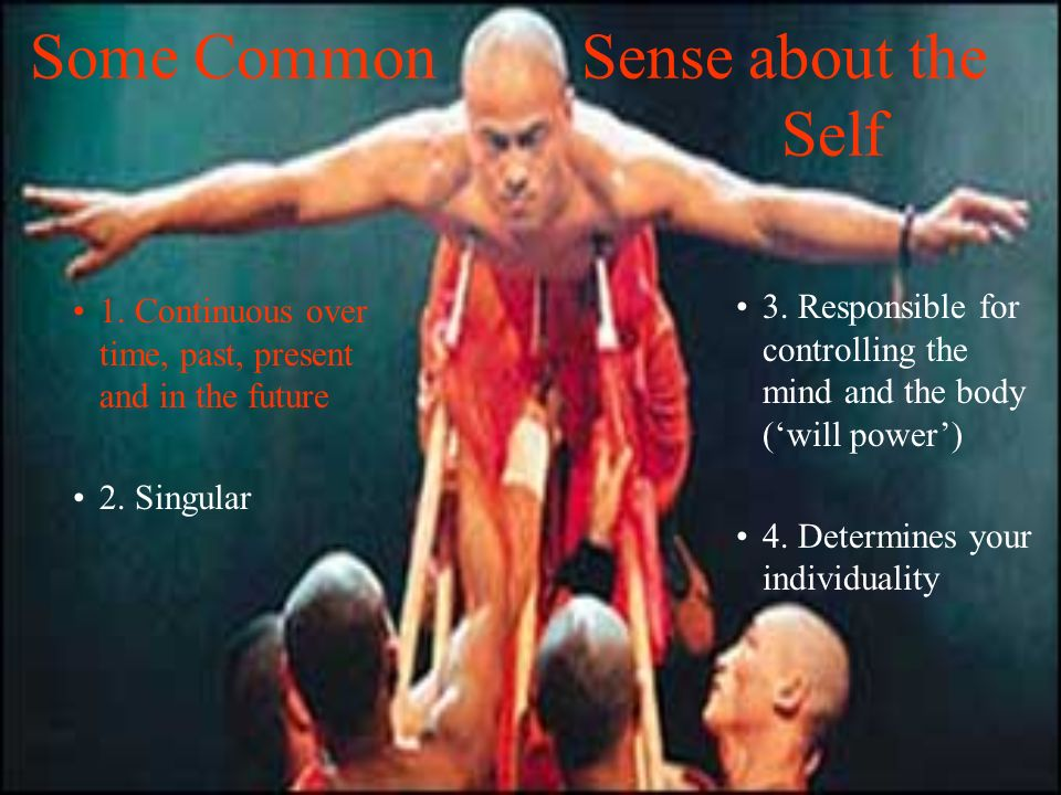 Some Common Sense about the Self 1. Continuous over time, past, present and in the future 2.