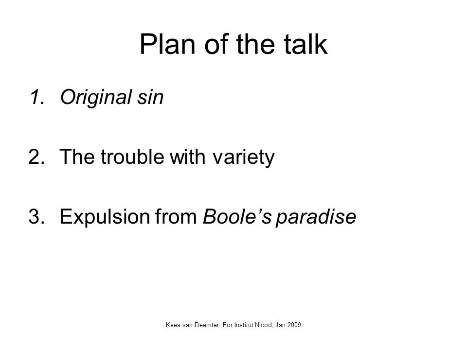 Kees van Deemter. For Institut Nicod, Jan 2009 Plan of the talk 1.Original sin 2.The trouble with variety 3.Expulsion from Booles paradise