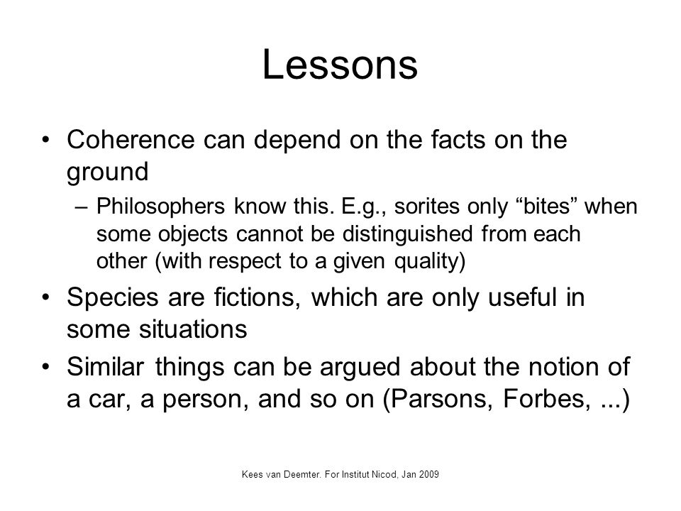 Kees van Deemter. For Institut Nicod, Jan 2009 Lessons Coherence can depend on the facts on the ground –Philosophers know this. E.g., sorites only bit