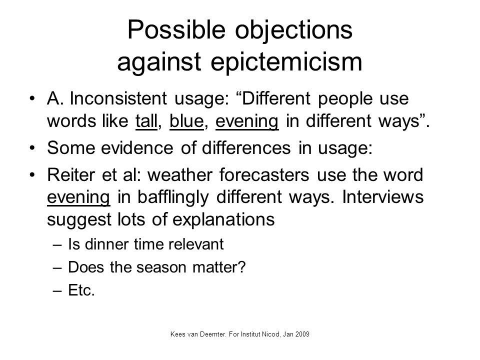 Kees van Deemter. For Institut Nicod, Jan 2009 Possible objections against epictemicism A.