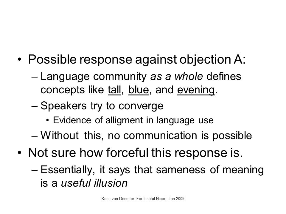 Kees van Deemter. For Institut Nicod, Jan 2009 Possible response against objection A: –Language community as a whole defines concepts like tall, blue,