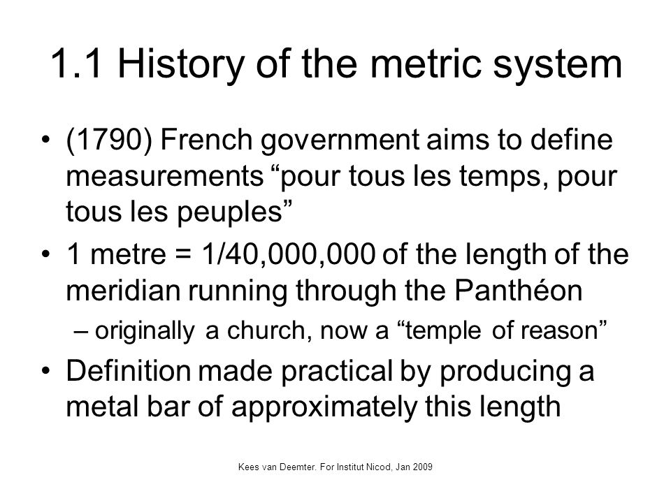 Kees van Deemter. For Institut Nicod, Jan 2009 1.1 History of the metric system (1790) French government aims to define measurements pour tous les tem