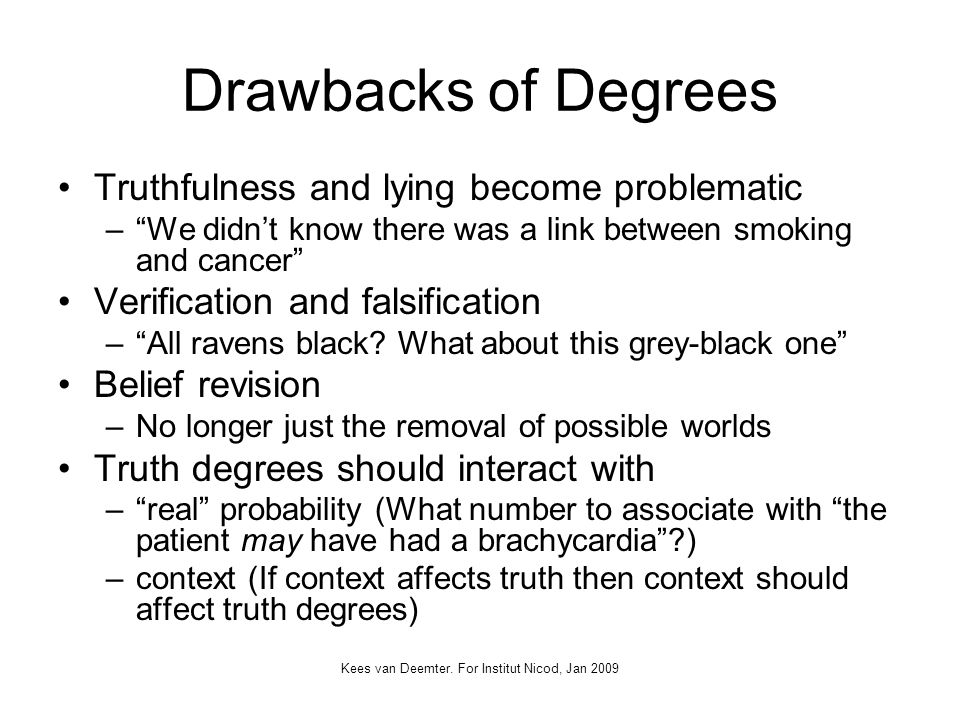 Kees van Deemter. For Institut Nicod, Jan 2009 Drawbacks of Degrees Truthfulness and lying become problematic –We didnt know there was a link between