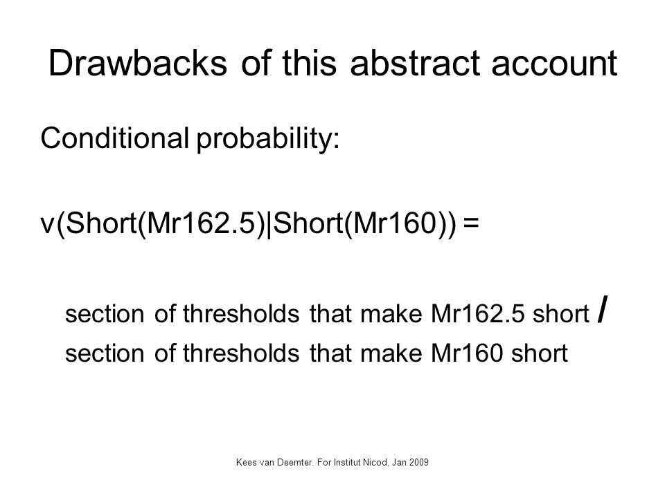 Kees van Deemter. For Institut Nicod, Jan 2009 Drawbacks of this abstract account Conditional probability: v(Short(Mr162.5)|Short(Mr160)) = section of