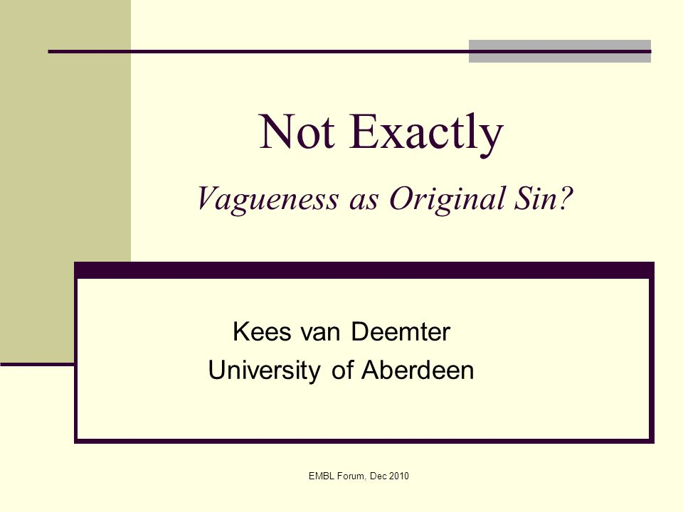 EMBL Forum, Dec 2010 Not Exactly Vagueness as Original Sin? Kees van Deemter University of Aberdeen