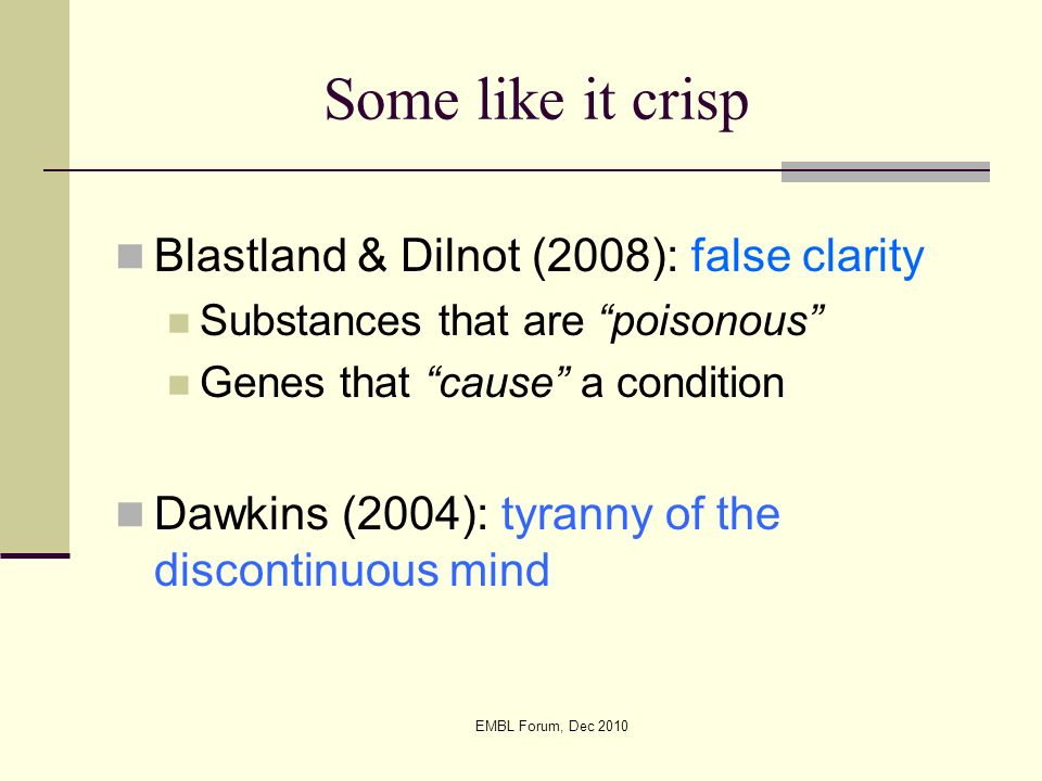 EMBL Forum, Dec 2010 Some like it crisp Blastland & Dilnot (2008): false clarity Substances that are poisonous Genes that cause a condition Dawkins (2